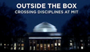 Outside the Box—Crossing Disciplines at MIT
